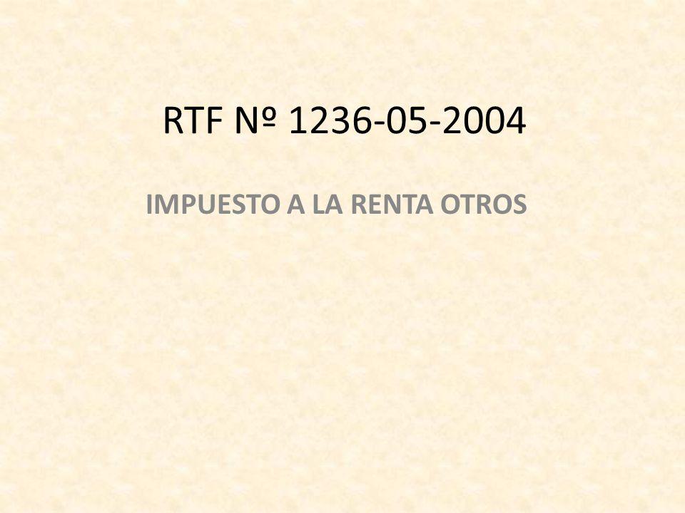 RTF Nº 1236-05-2004 IMPUESTO A LA RENTA OTROS
