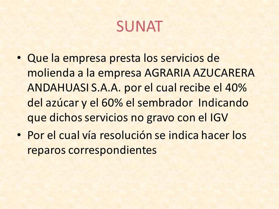 SUNAT Que la empresa presta los servicios de molienda a la empresa AGRARIA AZUCARERA ANDAHUASI S.A.A. por el cual recibe el 40% del azúcar y el 60% el