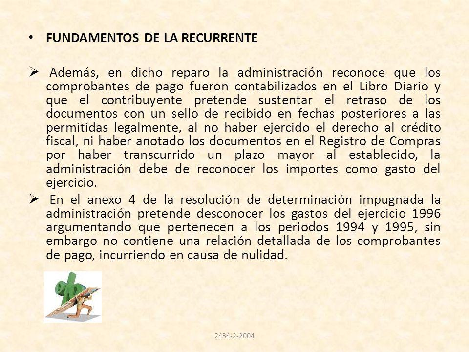FUNDAMENTOS DE LA RECURRENTE Además, en dicho reparo la administración reconoce que los comprobantes de pago fueron contabilizados en el Libro Diario
