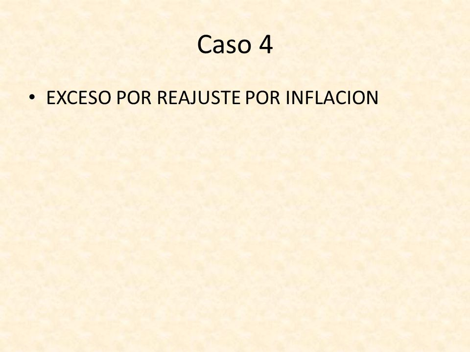 Caso 4 EXCESO POR REAJUSTE POR INFLACION