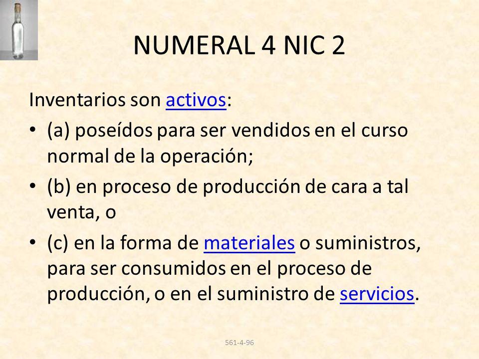 NUMERAL 4 NIC 2 Inventarios son activos:activos (a) poseídos para ser vendidos en el curso normal de la operación; (b) en proceso de producción de car