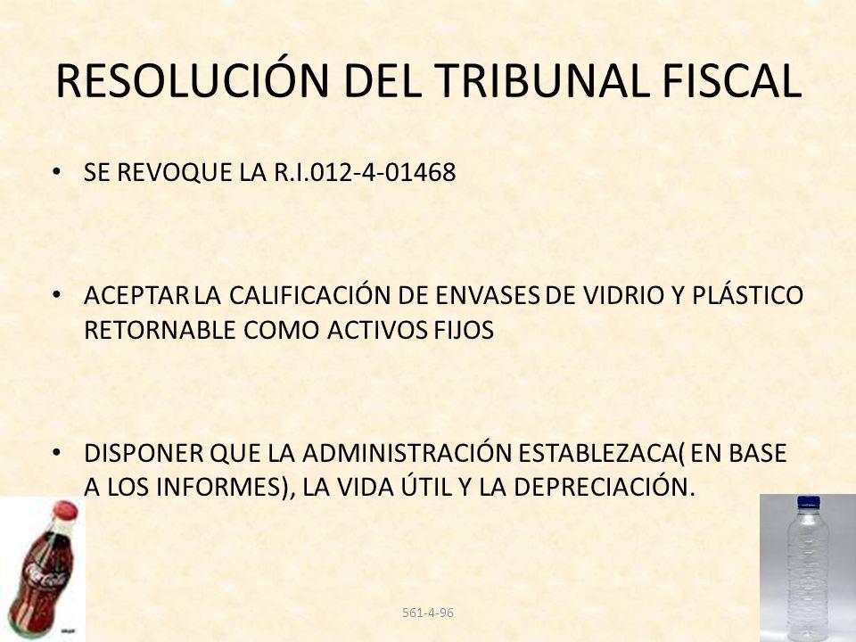 RESOLUCIÓN DEL TRIBUNAL FISCAL SE REVOQUE LA R.I.012-4-01468 ACEPTAR LA CALIFICACIÓN DE ENVASES DE VIDRIO Y PLÁSTICO RETORNABLE COMO ACTIVOS FIJOS DIS