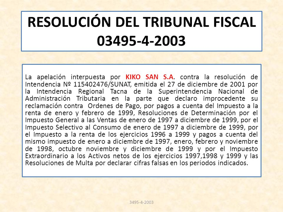RESOLUCIÓN DEL TRIBUNAL FISCAL 03495-4-2003 La apelación interpuesta por KIKO SAN S.A. contra la resolución de Intendencia Nº 115402476/SUNAT, emitida