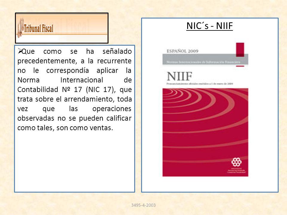 NIC´s - NIIF Que como se ha señalado precedentemente, a la recurrente no le correspondía aplicar la Norma Internacional de Contabilidad Nº 17 (NIC 17)