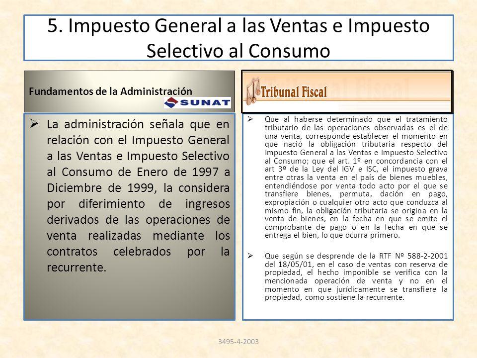 5. Impuesto General a las Ventas e Impuesto Selectivo al Consumo Fundamentos de la Administración La administración señala que en relación con el Impu