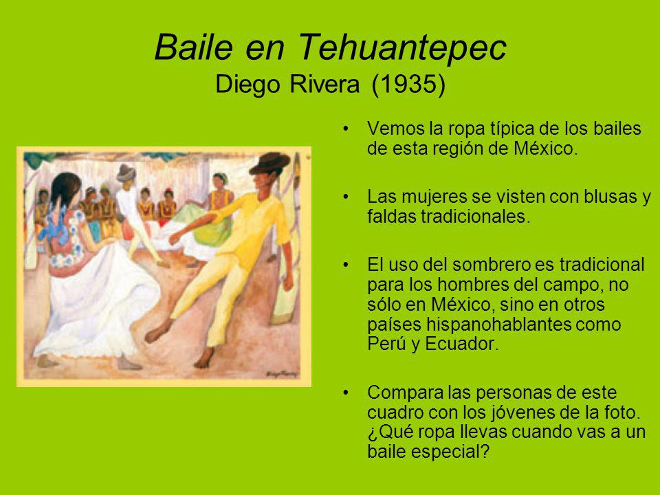 Baile en Tehuantepec Diego Rivera (1935) Vemos la ropa típica de los bailes de esta región de México. Las mujeres se visten con blusas y faldas tradic