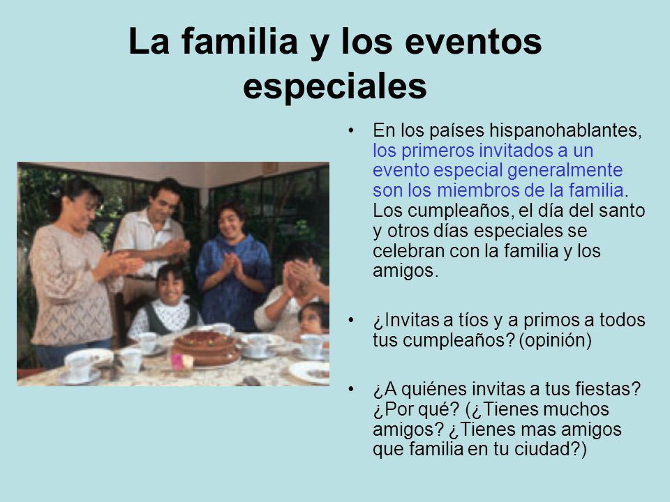 La familia y los eventos especiales En los países hispanohablantes, los primeros invitados a un evento especial generalmente son los miembros de la fa