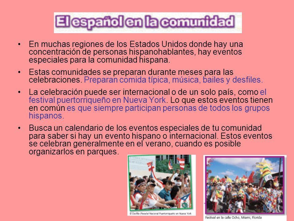 En muchas regiones de los Estados Unidos donde hay una concentración de personas hispanohablantes, hay eventos especiales para la comunidad hispana. E