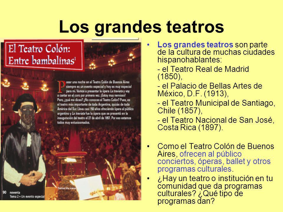 Los grandes teatros Los grandes teatros son parte de la cultura de muchas ciudades hispanohablantes: - el Teatro Real de Madrid (1850), - el Palacio d