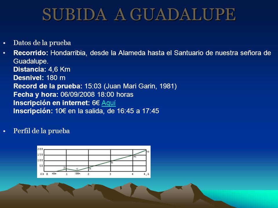 SUBIDA A GUADALUPE Datos de la prueba Recorrido: Hondarribia, desde la Alameda hasta el Santuario de nuestra señora de Guadalupe. Distancia: 4,6 Km De