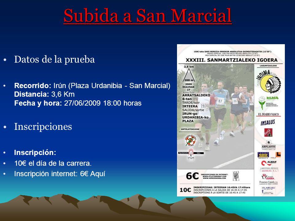 Subida a San Marcial Datos de la prueba Recorrido: Irún (Plaza Urdanibia - San Marcial) Distancia: 3,6 Km Fecha y hora: 27/06/2009 18:00 horas Inscrip