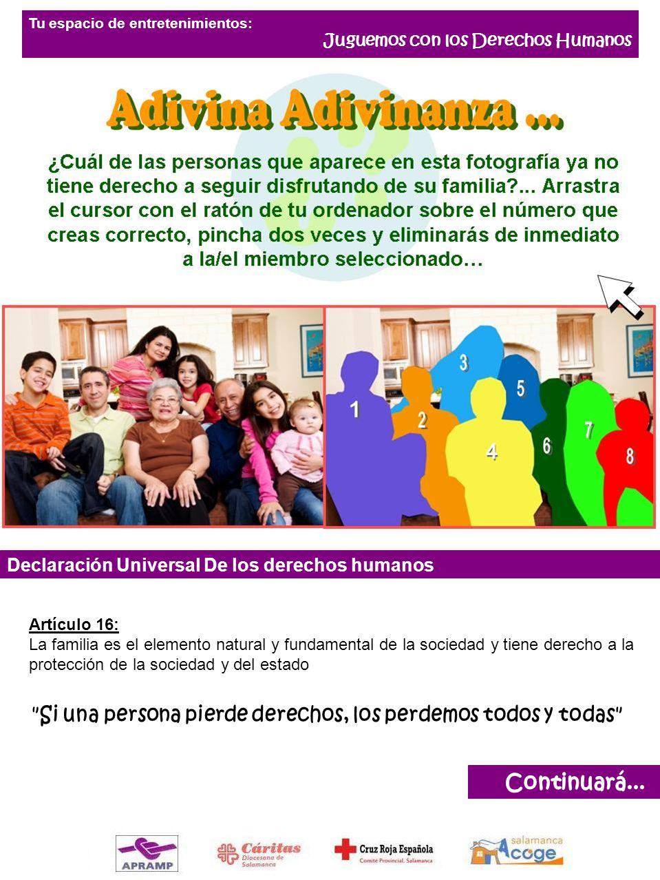 Declaración Universal De los derechos humanos Artículo 16: La familia es el elemento natural y fundamental de la sociedad y tiene derecho a la protecc