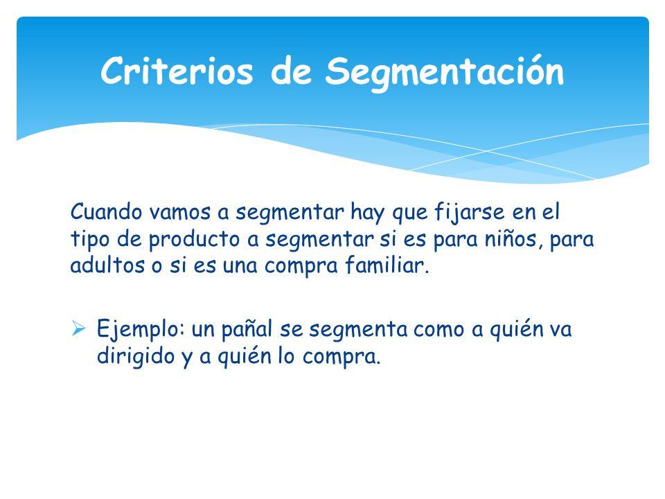 Cuando vamos a segmentar hay que fijarse en el tipo de producto a segmentar si es para niños, para adultos o si es una compra familiar. Ejemplo: un pa