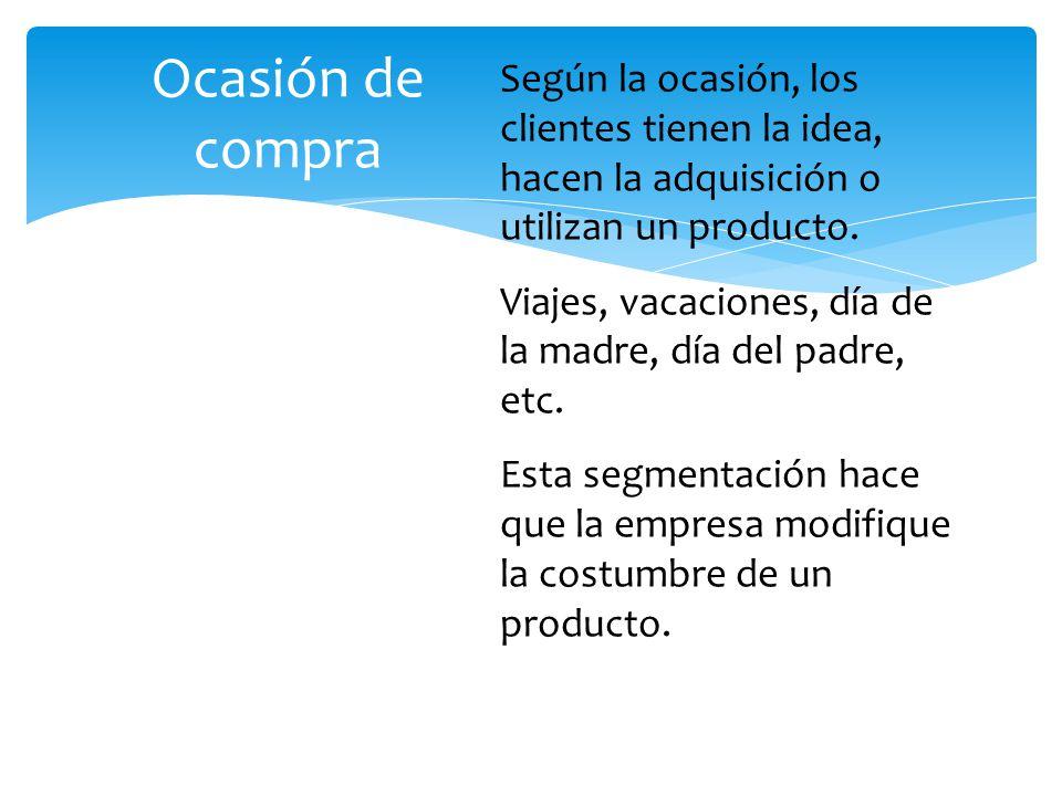 Según la ocasión, los clientes tienen la idea, hacen la adquisición o utilizan un producto. Viajes, vacaciones, día de la madre, día del padre, etc. E