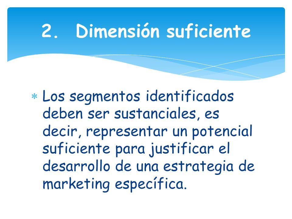 Los segmentos identificados deben ser sustanciales, es decir, representar un potencial suficiente para justificar el desarrollo de una estrategia de marketing específica.