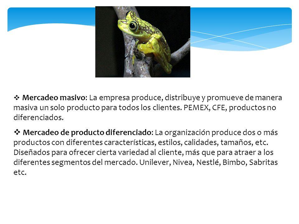Mercadeo masivo: La empresa produce, distribuye y promueve de manera masiva un solo producto para todos los clientes.