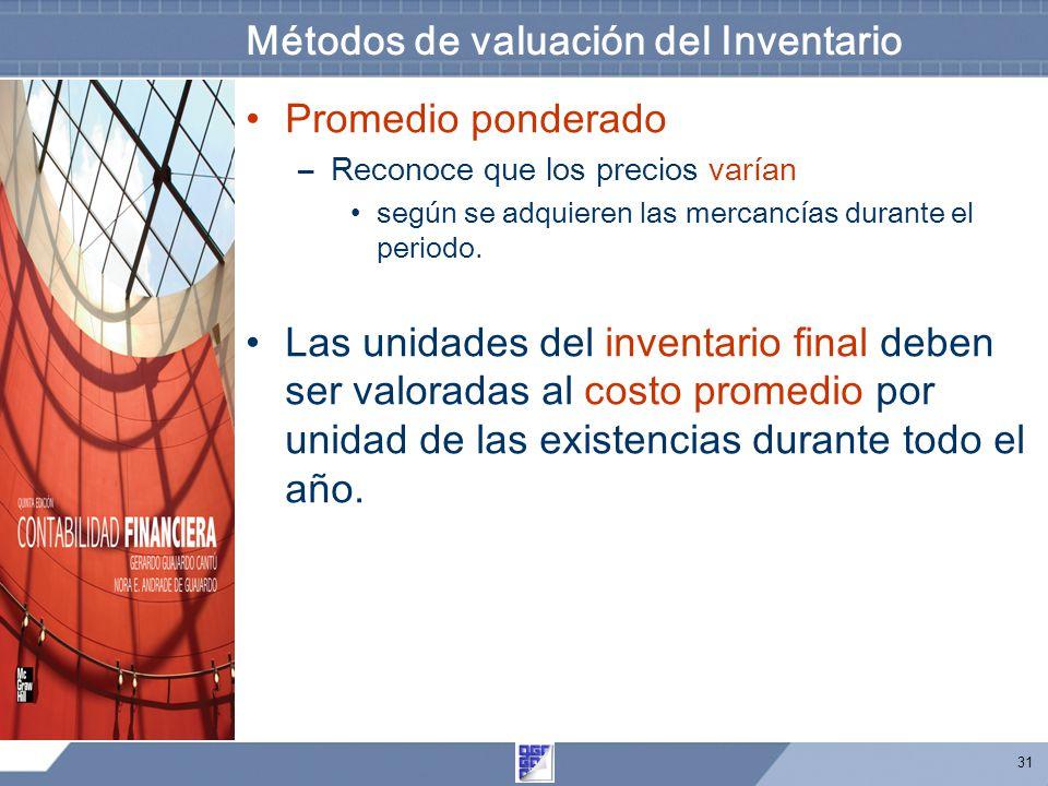 31 Métodos de valuación del Inventario Promedio ponderado –Reconoce que los precios varían según se adquieren las mercancías durante el periodo.