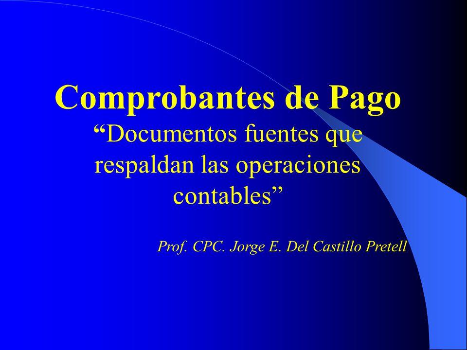 Comprobantes de PagoDocumentos fuentes que respaldan las operaciones contables Prof. CPC. Jorge E. Del Castillo Pretell