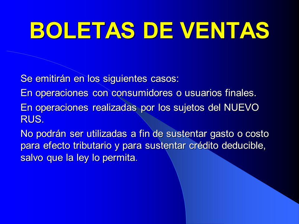 BOLETAS DE VENTAS Se emitirán en los siguientes casos: En operaciones con consumidores o usuarios finales. En operaciones realizadas por los sujetos d