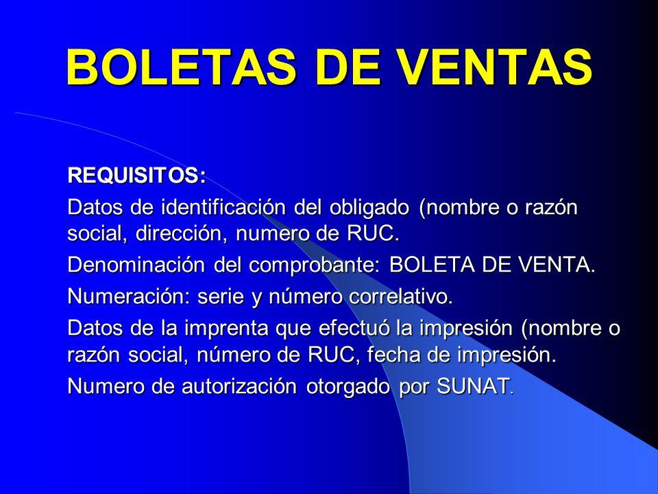 BOLETAS DE VENTAS REQUISITOS: Datos de identificación del obligado (nombre o razón social, dirección, numero de RUC.
