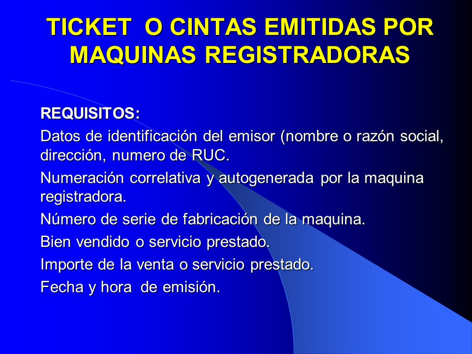 TICKET O CINTAS EMITIDAS POR MAQUINAS REGISTRADORAS REQUISITOS: Datos de identificación del emisor (nombre o razón social, dirección, numero de RUC. N