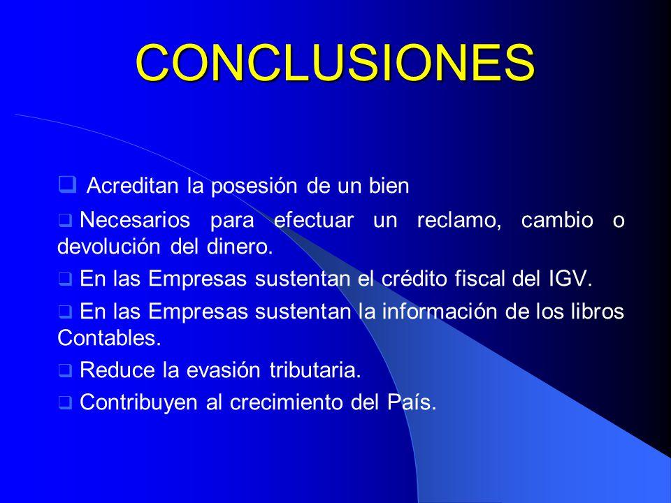 CONCLUSIONES Acreditan la posesión de un bien Necesarios para efectuar un reclamo, cambio o devolución del dinero. En las Empresas sustentan el crédit