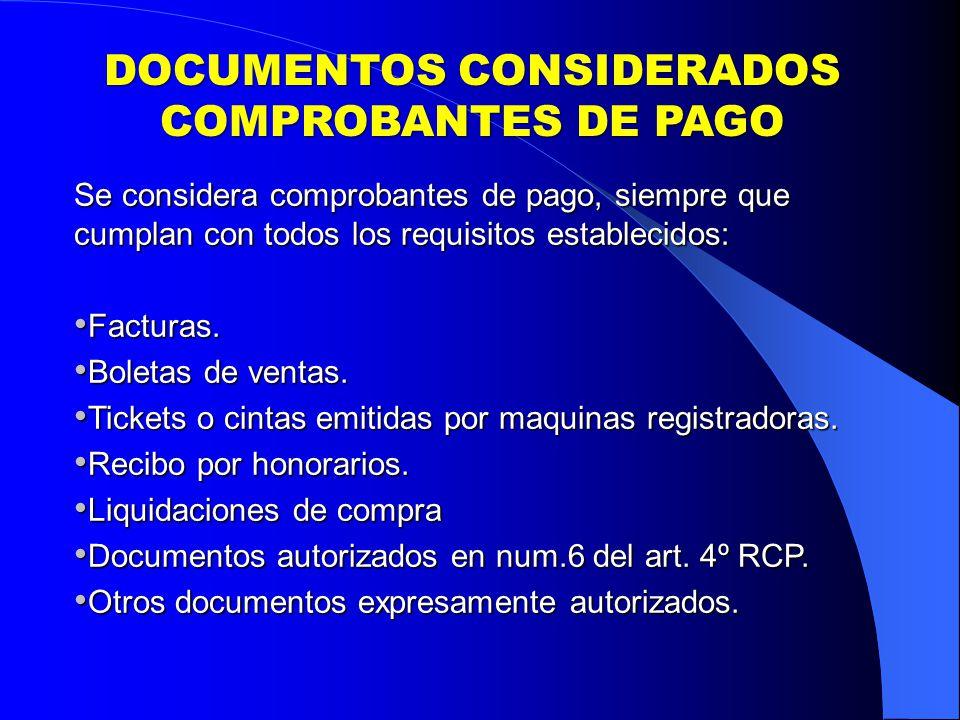 DOCUMENTOS CONSIDERADOS COMPROBANTES DE PAGO Se considera comprobantes de pago, siempre que cumplan con todos los requisitos establecidos: Facturas.