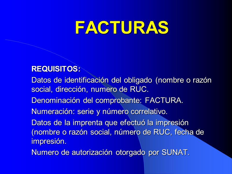 FACTURAS REQUISITOS: Datos de identificación del obligado (nombre o razón social, dirección, numero de RUC. Denominación del comprobante: FACTURA. Num