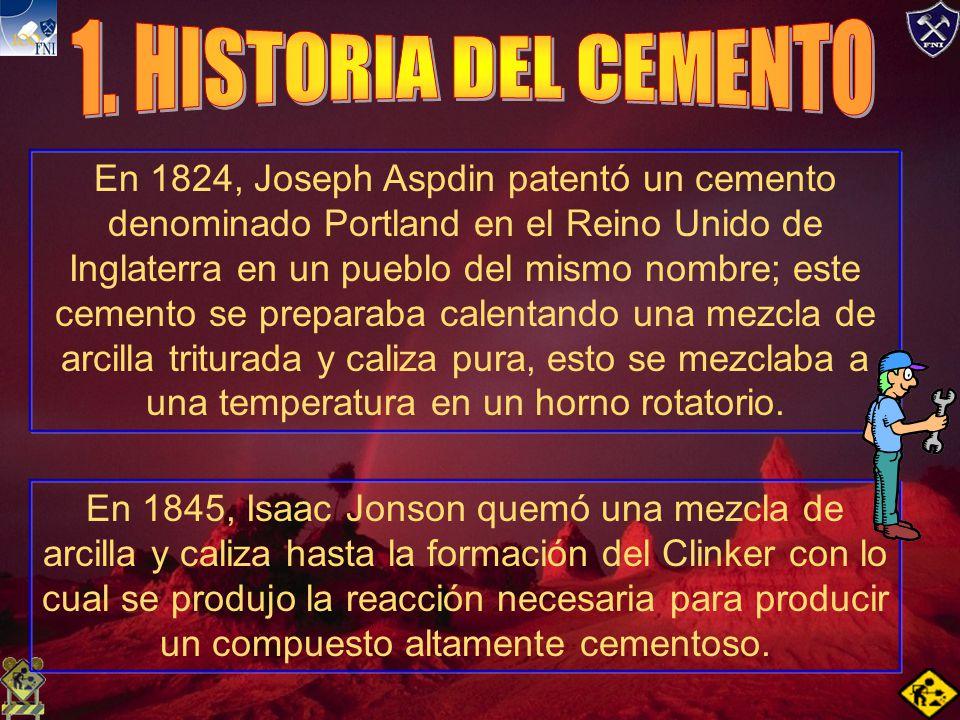 En 1824, Joseph Aspdin patentó un cemento denominado Portland en el Reino Unido de Inglaterra en un pueblo del mismo nombre; este cemento se preparaba calentando una mezcla de arcilla triturada y caliza pura, esto se mezclaba a una temperatura en un horno rotatorio.