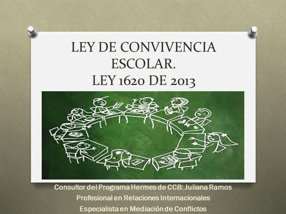 Ley 1620 del 15 de marzo de 2013, O POR LA CUAL SE CREA EL SISTEMA NACIONAL DE CONVIVENCIA ESCOLAR Y FORMACiÓN PARA EL EJERCICIO DE LOS DERECHOS HUMANOS, LA EDUCACiÓN PARA LA SEXUALIDAD Y LA PREVENCiÓN Y MITIGACiÓN DE LA VIOLENCIA ESCOLAR (Reglamentación 6 meses después de divulgación de la ley)