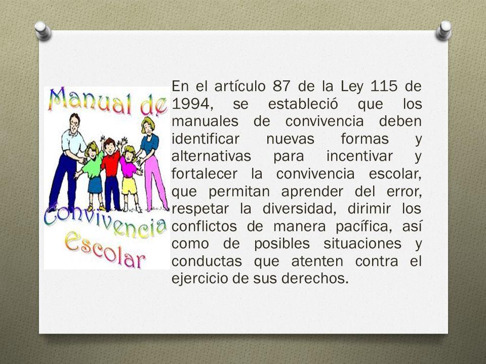 En el artículo 87 de la Ley 115 de 1994, se estableció que los manuales de convivencia deben identificar nuevas formas y alternativas para incentivar