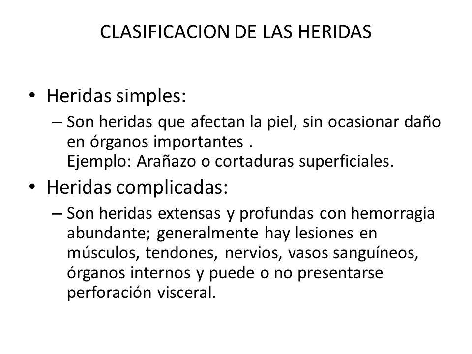 CLASIFICACION DE LAS HERIDAS Heridas simples: – Son heridas que afectan la piel, sin ocasionar daño en órganos importantes. Ejemplo: Arañazo o cortadu