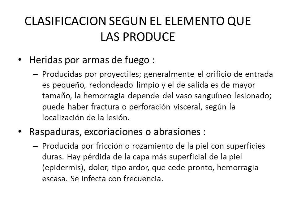 CLASIFICACION SEGUN EL ELEMENTO QUE LAS PRODUCE Heridas por armas de fuego : – Producidas por proyectiles; generalmente el orificio de entrada es pequ