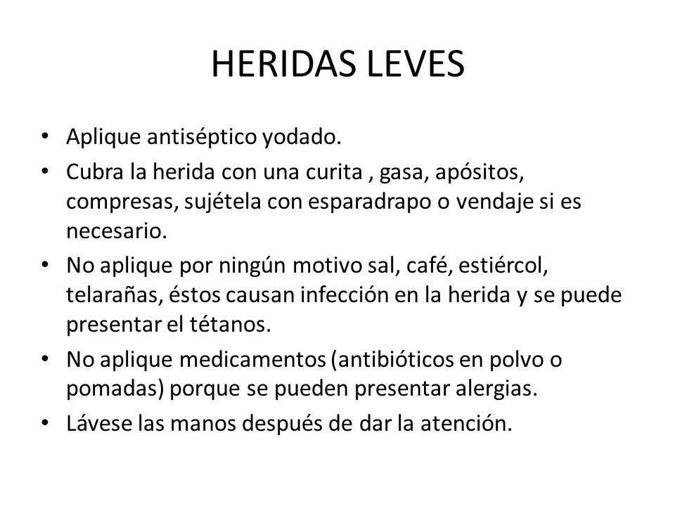 HERIDAS LEVES Aplique antiséptico yodado. Cubra la herida con una curita, gasa, apósitos, compresas, sujétela con esparadrapo o vendaje si es necesari