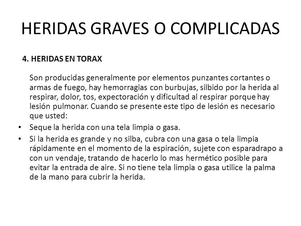 HERIDAS GRAVES O COMPLICADAS 4. HERIDAS EN TORAX Son producidas generalmente por elementos punzantes cortantes o armas de fuego, hay hemorragias con b