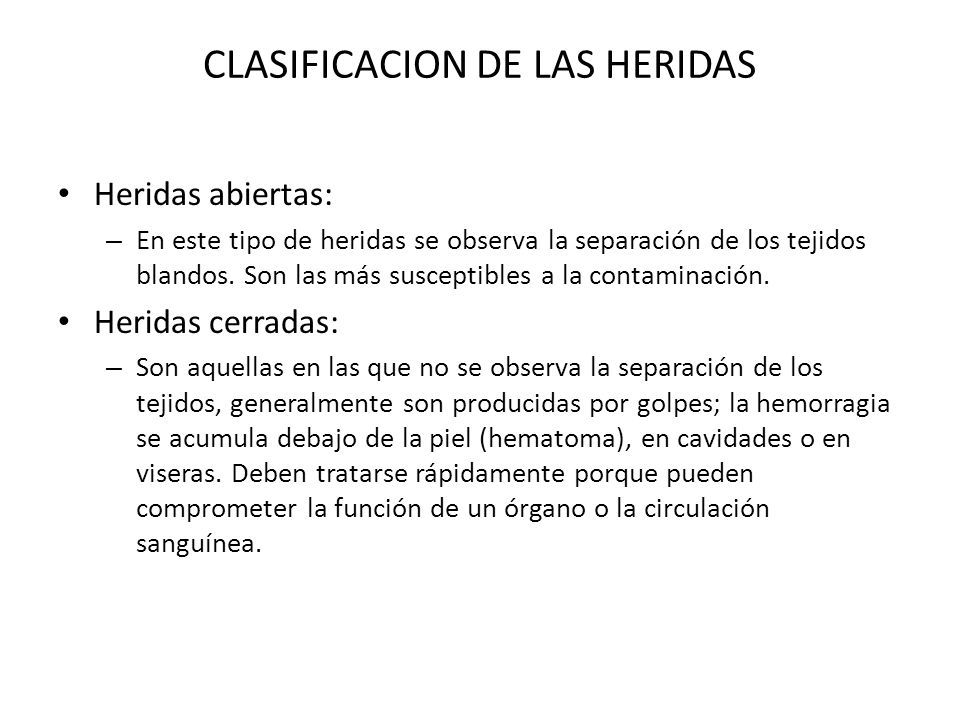 CLASIFICACION DE LAS HERIDAS Heridas abiertas: – En este tipo de heridas se observa la separación de los tejidos blandos. Son las más susceptibles a l