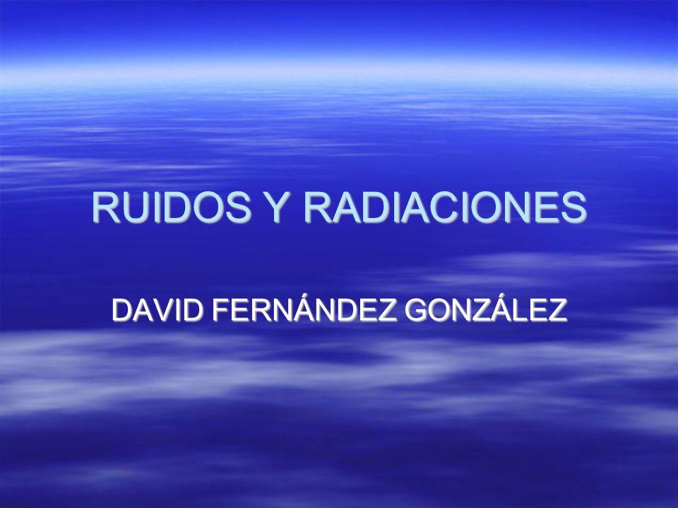 RUIDOS Y RADIACIONES DAVID FERNÁNDEZ GONZÁLEZ
