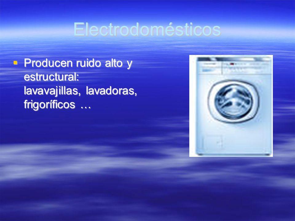 Electrodomésticos Producen ruido alto y estructural: lavavajillas, lavadoras, frigoríficos … Producen ruido alto y estructural: lavavajillas, lavadora