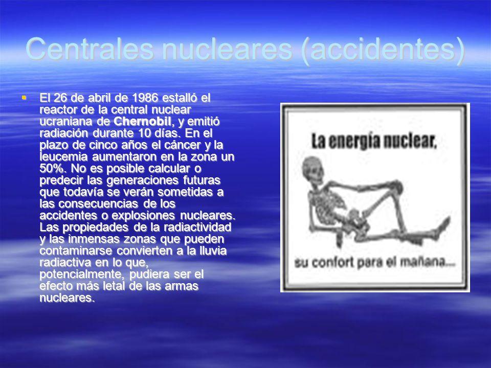 Centrales nucleares (accidentes) El 26 de abril de 1986 estalló el reactor de la central nuclear ucraniana de Chernobil, y emitió radiación durante 10