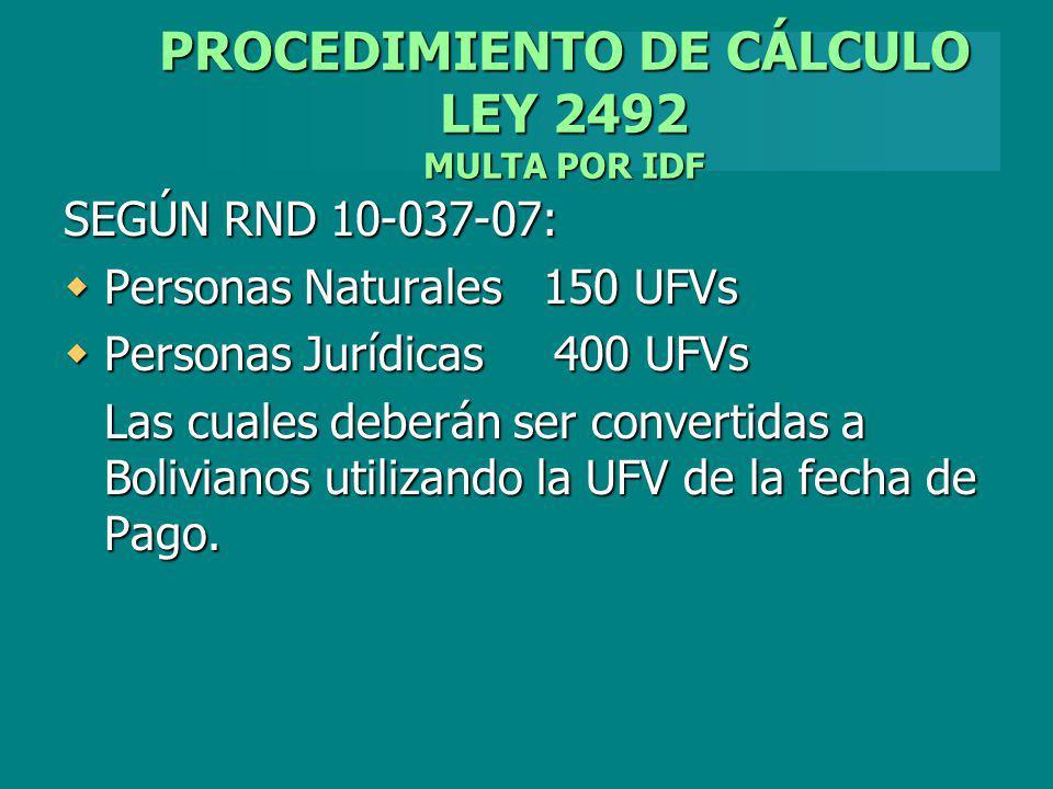 PROCEDIMIENTO DE CÁLCULO LEY 2492 MULTA POR IDF SEGÚN RND 10-037-07: Personas Naturales 150 UFVs Personas Naturales 150 UFVs Personas Jurídicas 400 UF