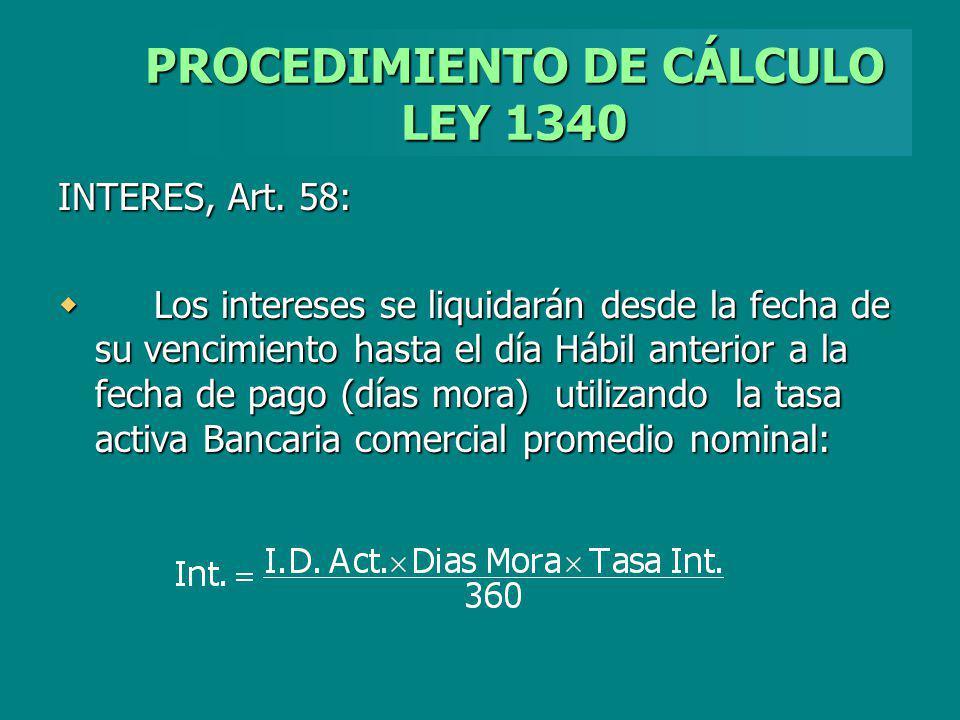 PROCEDIMIENTO DE CÁLCULO LEY 1340 INTERES, Art. 58: Los intereses se liquidarán desde la fecha de su vencimiento hasta el día Hábil anterior a la fech