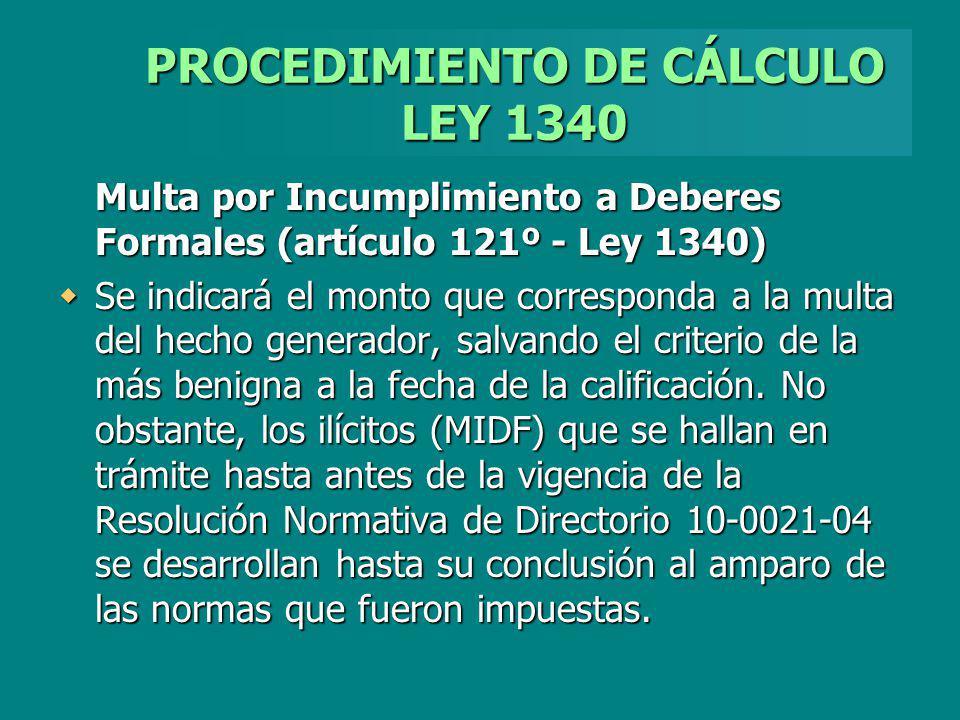 PROCEDIMIENTO DE CÁLCULO LEY 1340 Multa por Incumplimiento a Deberes Formales (artículo 121º - Ley 1340) Se indicará el monto que corresponda a la mul