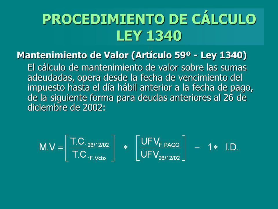 PROCEDIMIENTO DE CÁLCULO LEY 1340 Mantenimiento de Valor (Artículo 59º - Ley 1340) El cálculo de mantenimiento de valor sobre las sumas adeudadas, ope