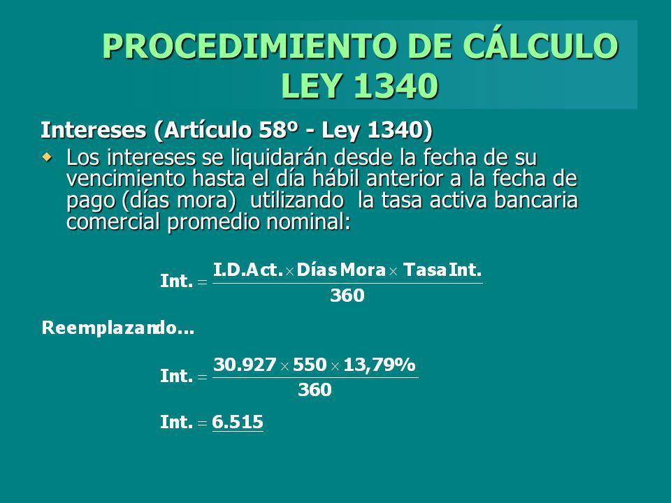 PROCEDIMIENTO DE CÁLCULO LEY 1340 Intereses (Artículo 58º - Ley 1340) Los intereses se liquidarán desde la fecha de su vencimiento hasta el día hábil