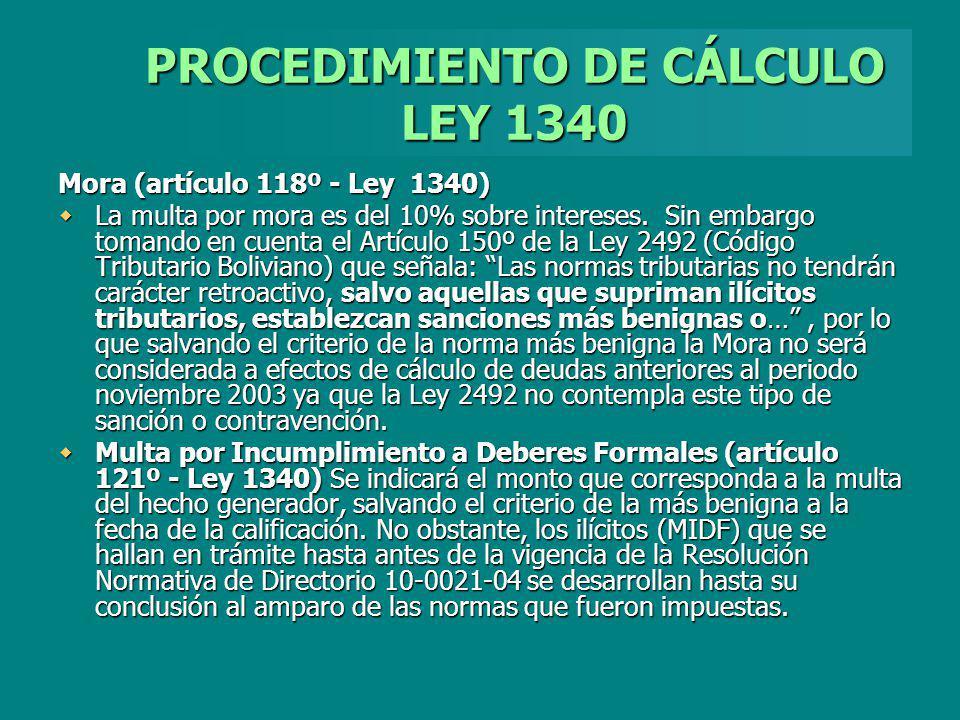 PROCEDIMIENTO DE CÁLCULO LEY 1340 Mora (artículo 118º - Ley 1340) La multa por mora es del 10% sobre intereses. Sin embargo tomando en cuenta el Artíc