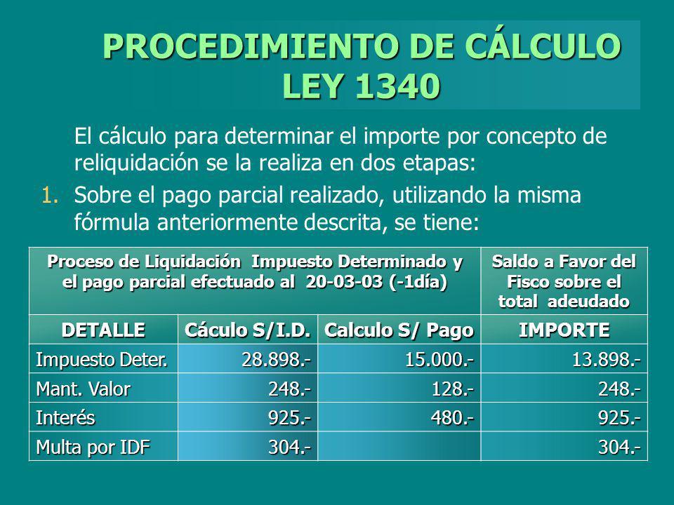 PROCEDIMIENTO DE CÁLCULO LEY 1340 El cálculo para determinar el importe por concepto de reliquidación se la realiza en dos etapas: 1. 1.Sobre el pago