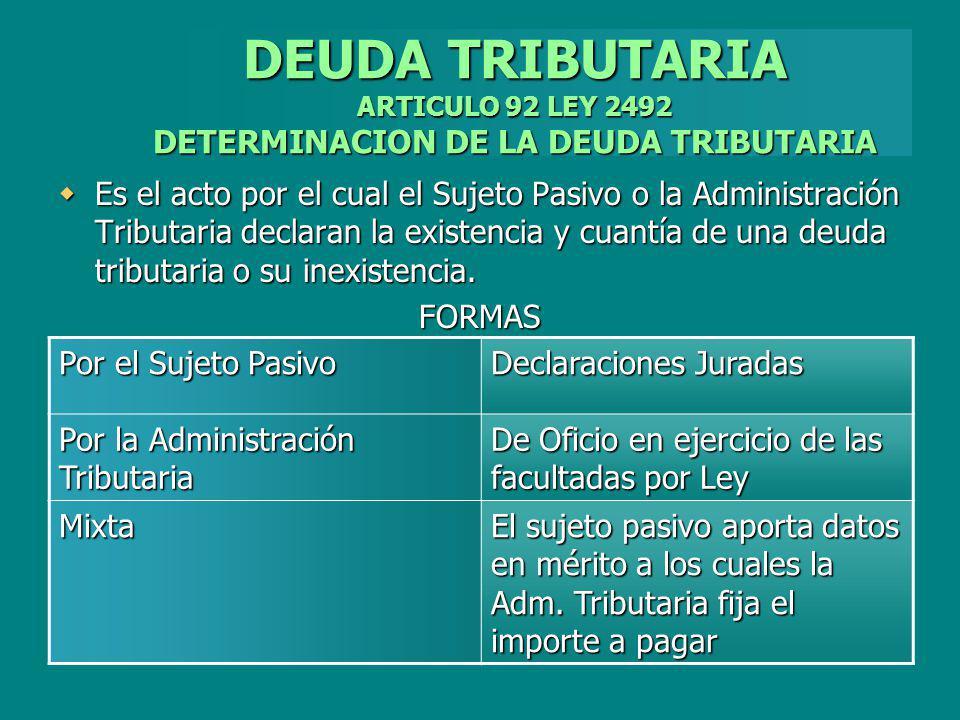 DEUDA TRIBUTARIA ARTICULO 92 LEY 2492 DETERMINACION DE LA DEUDA TRIBUTARIA Es el acto por el cual el Sujeto Pasivo o la Administración Tributaria decl
