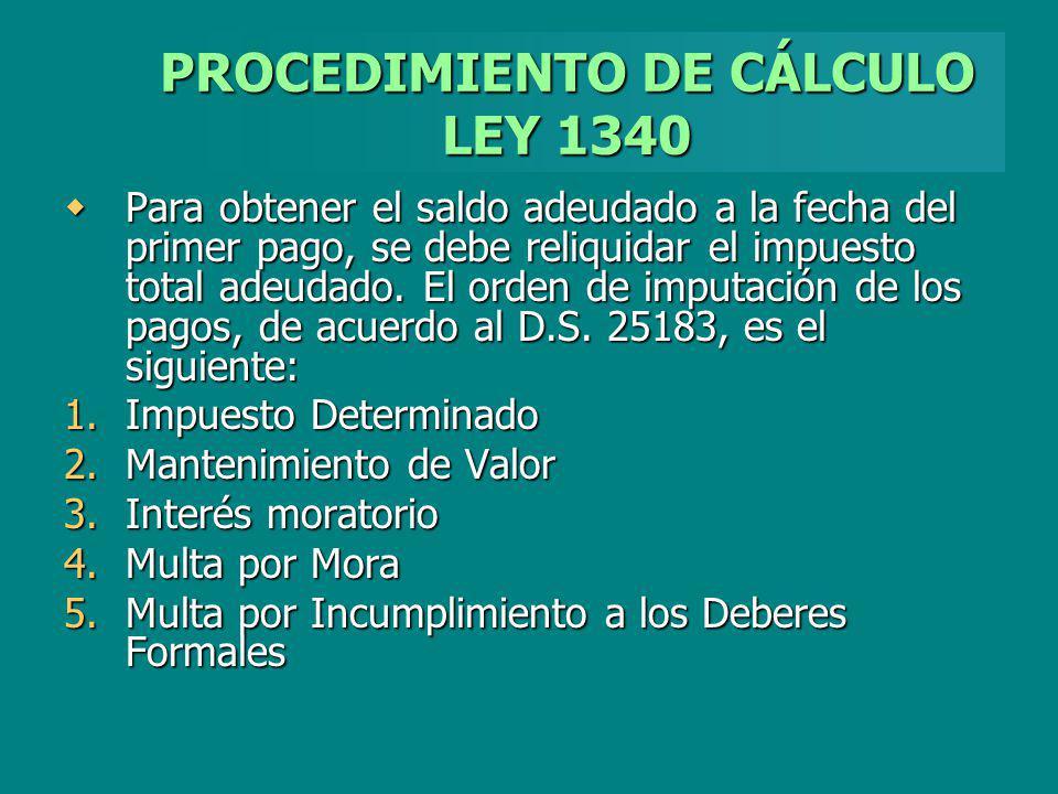 PROCEDIMIENTO DE CÁLCULO LEY 1340 Para obtener el saldo adeudado a la fecha del primer pago, se debe reliquidar el impuesto total adeudado. El orden d
