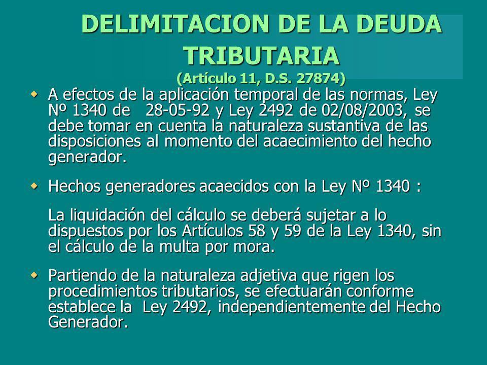 DELIMITACION DE LA DEUDA TRIBUTARIA (Artículo 11, D.S. 27874) A efectos de la aplicación temporal de las normas, Ley Nº 1340 de 28-05-92 y Ley 2492 de