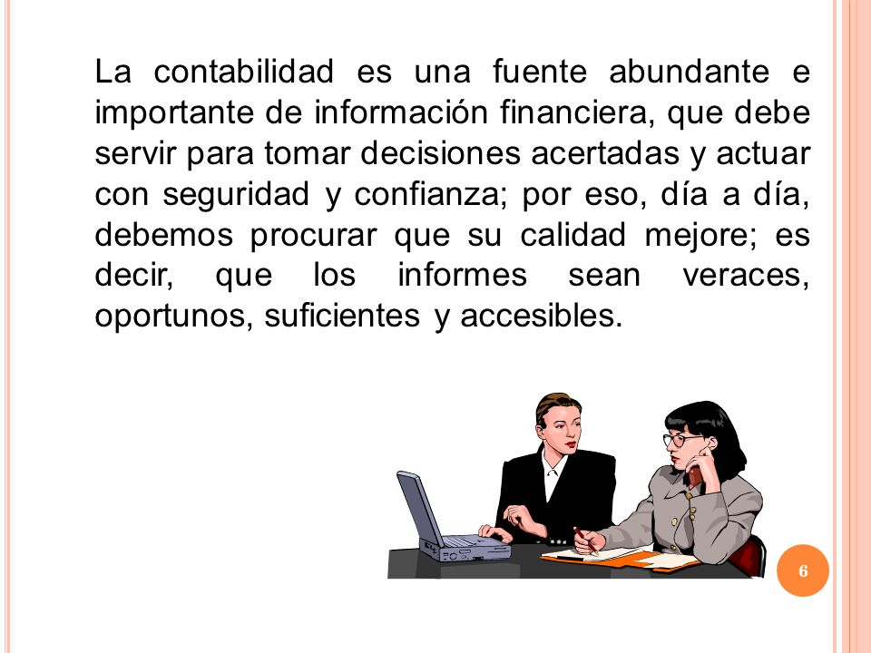 sistema de contabilidad El comerciante está obligado a llevar y mantener un sistema de contabilidad adecuado a las características particulares del negocio, para satisfacer lo siguiente: a.